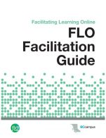 Image for the textbook titled FLO Facilitation Guide: Facilitating Learning Online