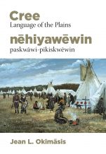 Image for the textbook titled Cree: Language of the Plains / nēhiyawēwin: paskwāwi-pīkiskwēwin